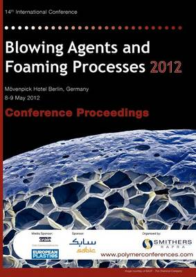 Blowing Agents and Foaming Processes 2012 Conference Proceedings (Paperback)