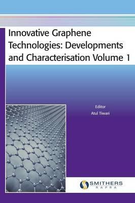 Innovative Graphene Technologies: Developments and Characterisation Volume 1 (Hardback)