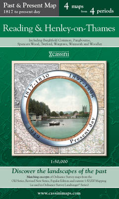 Reading & Henley-on-Thames (PPR-REH): Four Ordnance Survey Maps from Four Periods from Early 19th Century to the Present Day - Cassini Past and Present Map (Sheet map, folded)