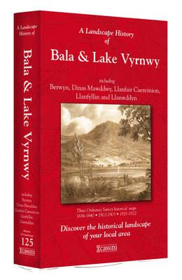 A Landscape History of Bala & Lake Vyrnwy (1836-1922) - LH3-125: Three Historical Ordnance Survey Maps - Landscape History No. 43 (Sheet map, folded)