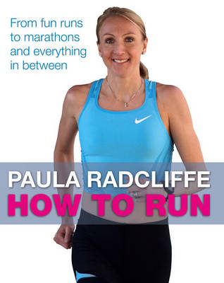 How to Run: From fun runs to marathons and everything in between (Paperback)