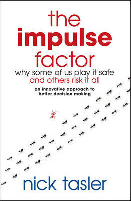 The Impulse Factor: Why Some of Us Play it Safe and Others Risk it All (Paperback)