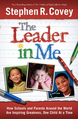 The Leader in Me: How Schools and Parents Around the World are Inspiring Greatness, One Child at a Time (Paperback)