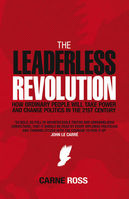 The Leaderless Revolution: How Ordinary People Will Take Power and Change Politics in the 21st Century (Hardback)