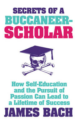 Secrets of a Buccaneer-Scholar: How Self-Education and the Pursuit of Passion can Lead to a Lifetime of Success (Paperback)