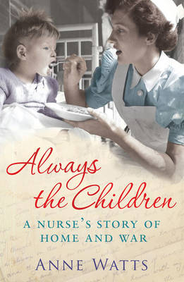 Always the Children: A Nurse's Story of Home and War (Hardback)