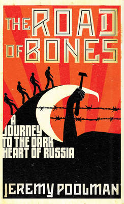 The Road of Bones: A Journey to the Dark Heart of Russia (Hardback)