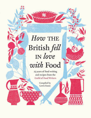 How the British Fell in Love with Food: The Guild of Food Writers (Hardback)