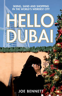 Hello Dubai: Skiing, Sand and Shopping in the World's Weirdest City (Paperback)