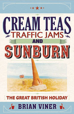 Cream Teas, Traffic Jams and Sunburn: The Great British Holiday (Paperback)