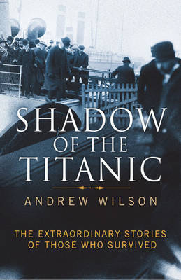 Shadow of the Titanic: The Extraordinary Stories of Those Who Survived (Hardback)