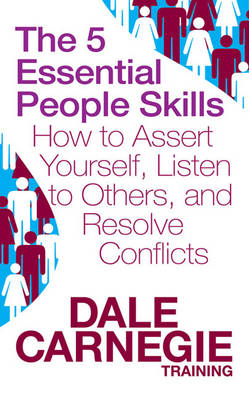 The 5 Essential People Skills: How to Assert Yourself, Listen to Others, and Resolve Conflicts (Paperback)