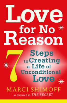 Love For No Reason: 7 Steps to Creating a Life of Unconditional Love (Paperback)