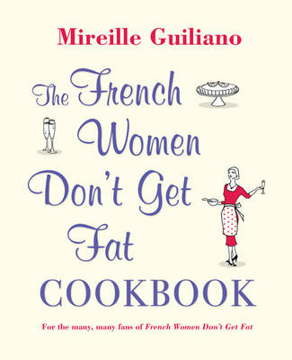 The French Women Don't Get Fat Cookbook (Hardback)