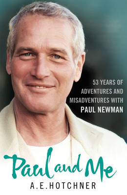 Paul and Me: 53 Years of Adventures and Misadventures with Paul Newman (Hardback)