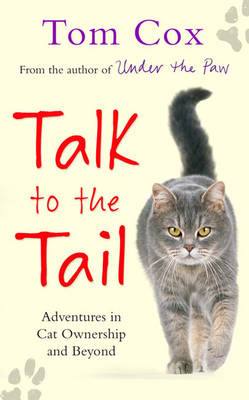 Talk to the Tail: Adventures in Cat Ownership and Beyond (Hardback)