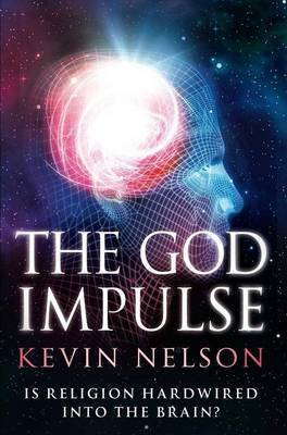 The God Impulse: Is Religion Hardwired into the Brain? (Hardback)