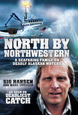 North by Northwestern: A Seafaring Family on Deadly Alaskan Waters (Hardback)