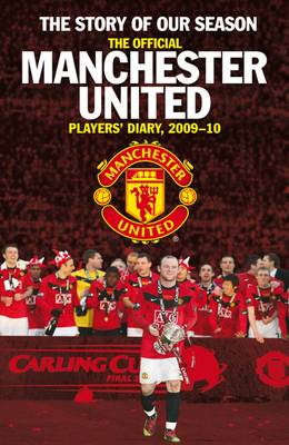 The Story of Our Season: The Official Manchester United Players' Diary 2009-10 - MUFC (Hardback)