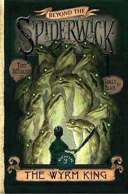 Wyrm King - Beyond the Spiderwick Chronicles 3 (Hardback)