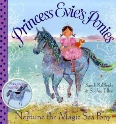 Princess Evie's Ponies: Neptune the Magic Sea Pony - Princess Evie 1 (Paperback)