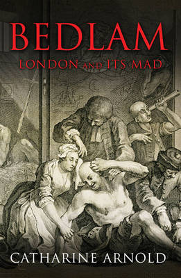 Bedlam: London and its Mad (Paperback)