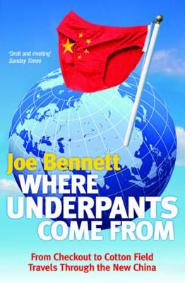 Where Underpants Come From: From Checkout to Cotton Field - Travels Through the New China (Paperback)