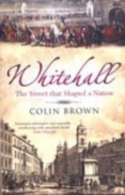 Whitehall: The Street that Shaped a Nation (Paperback)