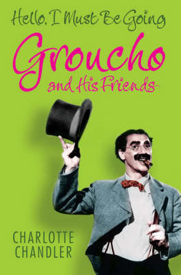 Hello, I Must be Going: Groucho and His Friends (Paperback)