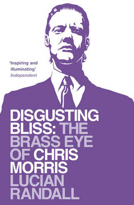 Disgusting Bliss: The Brass Eye of Chris Morris (Paperback)