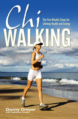 Chiwalking: The Five Mindful Steps for Lifelong Health and Energy (Paperback)
