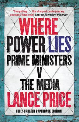 Where Power Lies: Prime Ministers v the Media (Paperback)