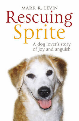 Rescuing Sprite: A Dog Lover's Story of Joy and Anguish (Paperback)