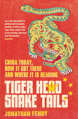 Tiger Head, Snake Tails: China today, how it got there and why it has to change (Paperback)