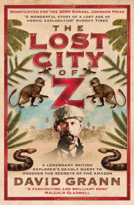The Lost City of Z: A Legendary British Explorer's Deadly Quest to Uncover the Secrets of the Amazon (Paperback)