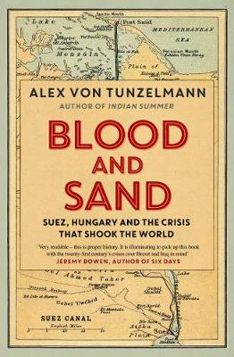 Blood and Sand: Suez, Hungary and the Crisis That Shook the World (Paperback)
