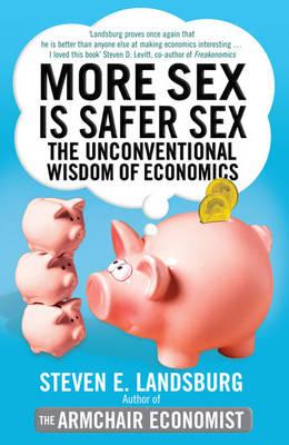 More Sex is Safer Sex: The Unconventional Wisdom of Economics (Paperback)