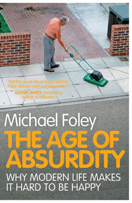 The Age of Absurdity: Why Modern Life makes it Hard to be Happy (Paperback)