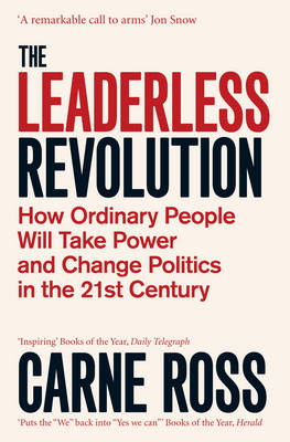 The Leaderless Revolution: How Ordinary People will Take Power and Change Politics in the 21st Century (Paperback)