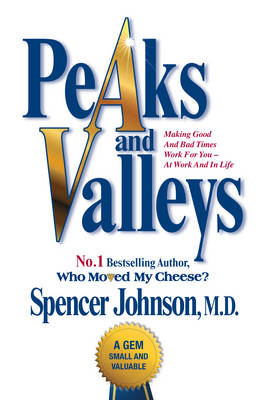 Peaks and Valleys: Making Good and Bad Times Work for You - At Work and in Life (Paperback)