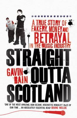 Straight Outta Scotland: A True Story of Fakery, Money and Betrayal in the Music Industry (Paperback)