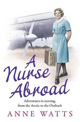 A Nurse Abroad: Adventures in nursing, from the Arctic to the Outback (Paperback)
