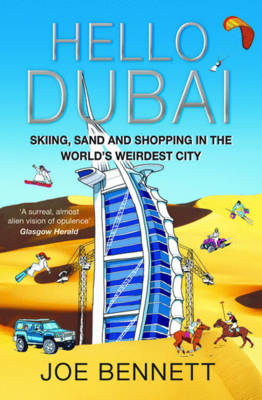 Hello Dubai: Skiiing, Sand and Shopping in the World's Weirdest City (Paperback)