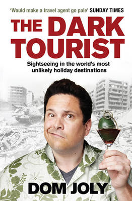 The Dark Tourist: Sightseeing in the world's most unlikely holiday destinations (Paperback)