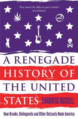 A Renegade History of the United States: How Drunks, Delinquents, and Other Outcasts Made America (Paperback)