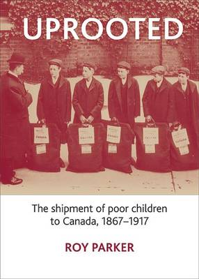 Uprooted: The Shipment of Poor Children to Canada, 1867-1917 (Hardback)
