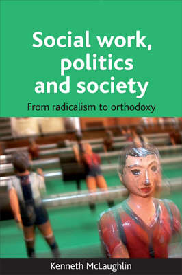 Social work, politics and society: From radicalism to orthodoxy (Paperback)