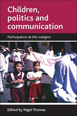 Children, politics and communication: Participation at the margins (Paperback)