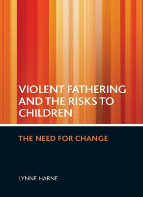 Violent fathering and the risks to children: The need for change (Paperback)