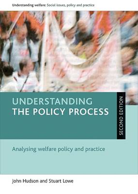 Understanding the policy process: Analysing welfare policy and practice - Understanding Welfare: Social Issues, Policy and Practice Series (Hardback)